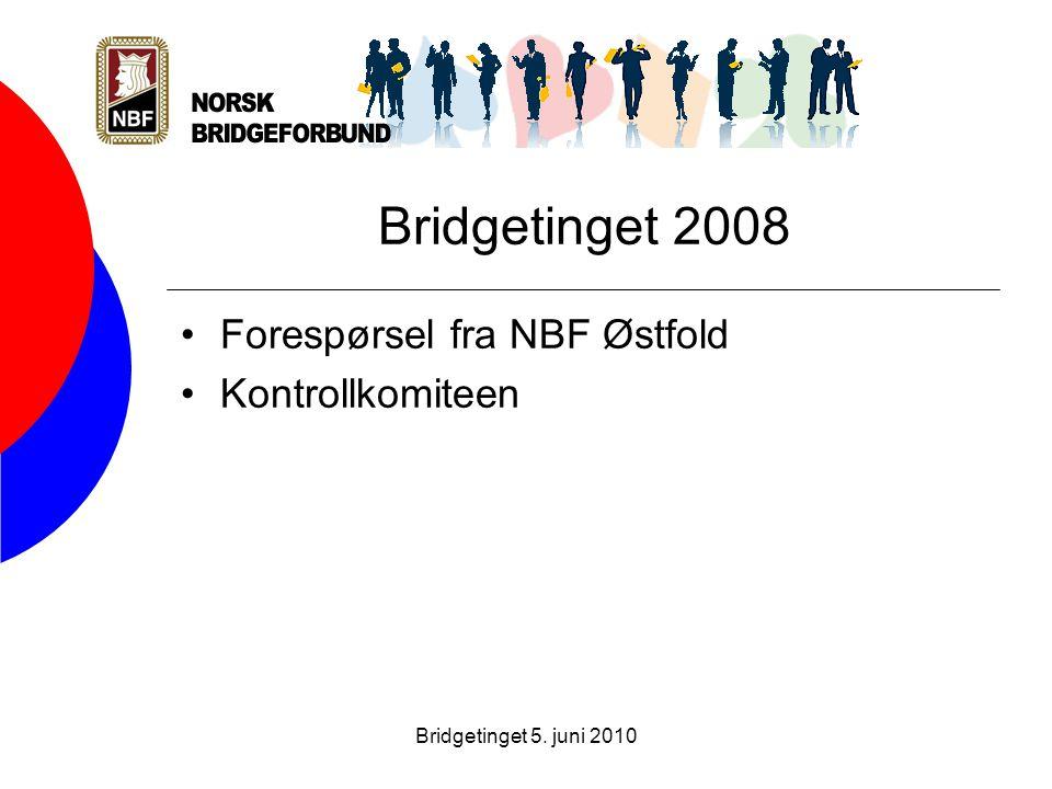 Bridgetinget 5. juni 2010 Bridgetinget 2008 •Forespørsel fra NBF Østfold •Kontrollkomiteen