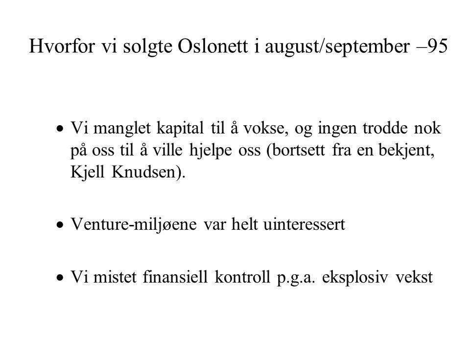 Hvorfor vi solgte Oslonett i august/september –95  Vi manglet kapital til å vokse, og ingen trodde nok på oss til å ville hjelpe oss (bortsett fra en bekjent, Kjell Knudsen).