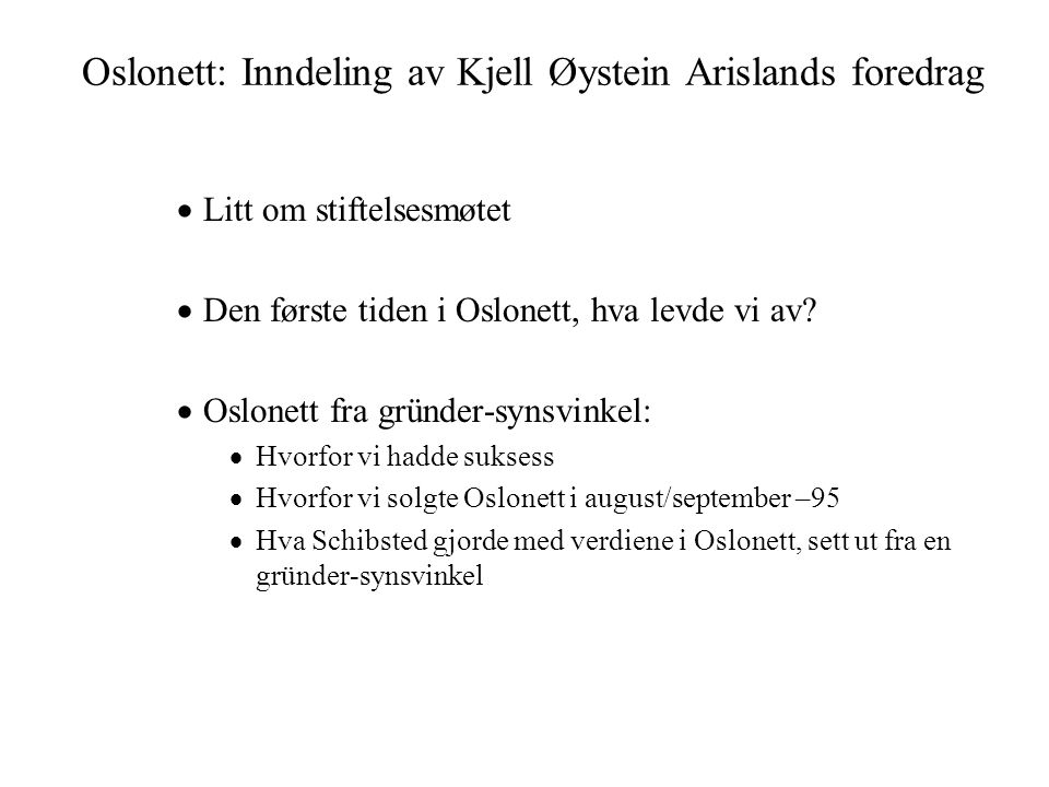 Oslonett: Inndeling av Kjell Øystein Arislands foredrag  Litt om stiftelsesmøtet  Den første tiden i Oslonett, hva levde vi av.