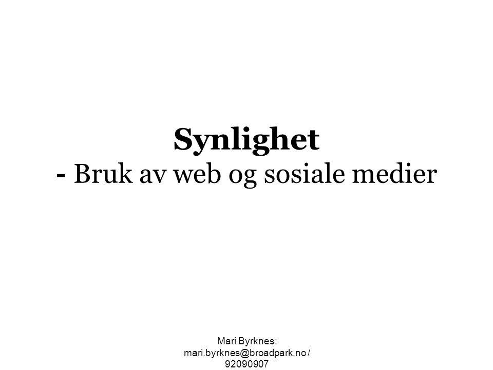 Synlighet - Bruk av web og sosiale medier Mari Byrknes: mari.byrknes@broadpark.no / 92090907