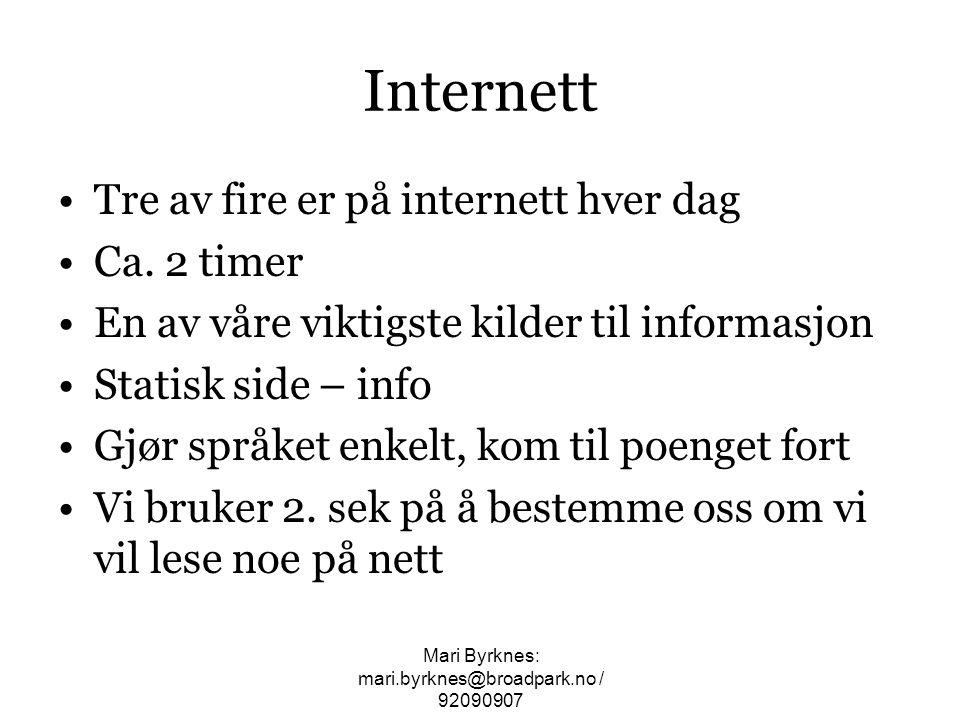 Internett •Tre av fire er på internett hver dag •Ca. 2 timer •En av våre viktigste kilder til informasjon •Statisk side – info •Gjør språket enkelt, k