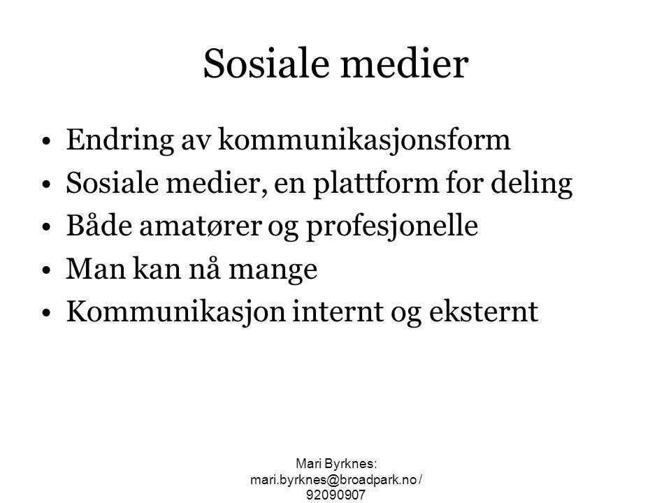 Sosiale medier •Endring av kommunikasjonsform •Sosiale medier, en plattform for deling •Både amatører og profesjonelle •Man kan nå mange •Kommunikasjo