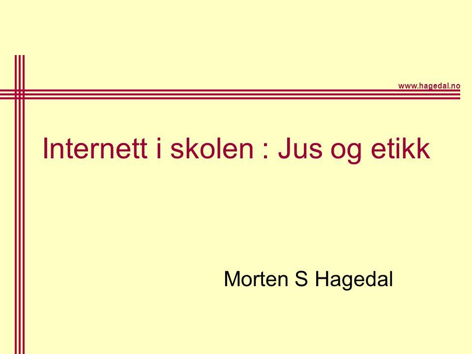 www.hagedal.no Internett i skolen : Jus og etikk Morten S Hagedal