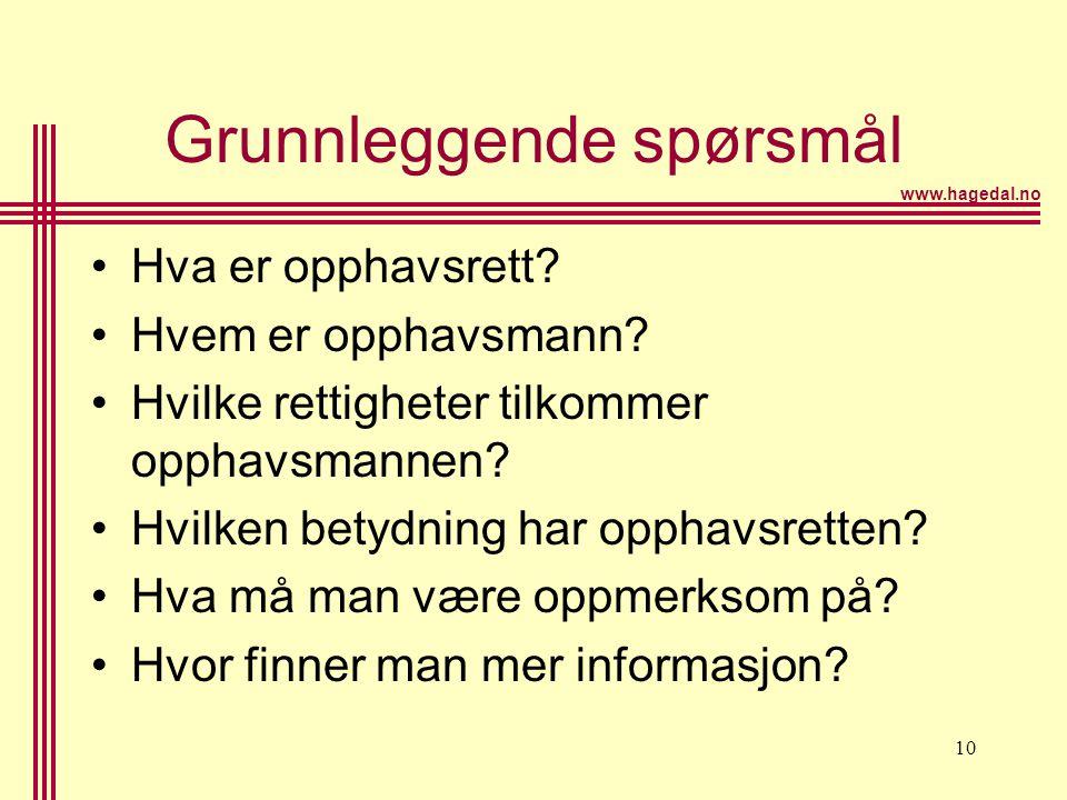 www.hagedal.no 10 Grunnleggende spørsmål •Hva er opphavsrett? •Hvem er opphavsmann? •Hvilke rettigheter tilkommer opphavsmannen? •Hvilken betydning ha