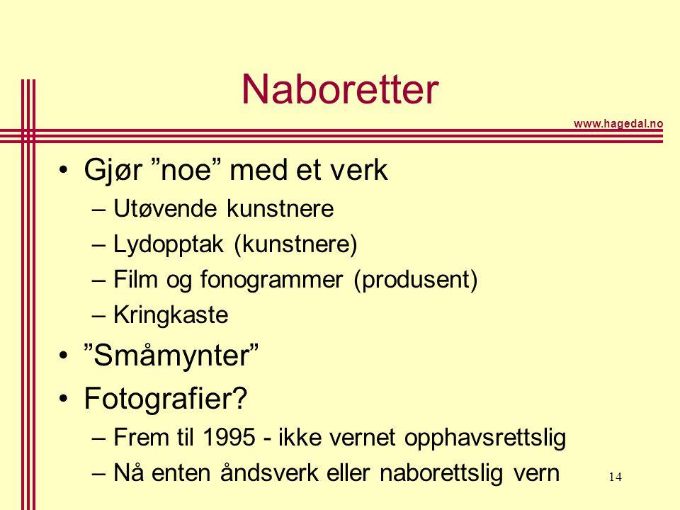"""www.hagedal.no 14 Naboretter •Gjør """"noe"""" med et verk –Utøvende kunstnere –Lydopptak (kunstnere) –Film og fonogrammer (produsent) –Kringkaste •""""Småmynt"""