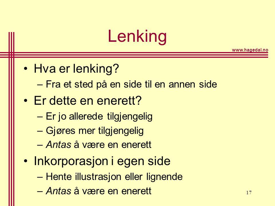www.hagedal.no 17 Lenking •Hva er lenking? –Fra et sted på en side til en annen side •Er dette en enerett? –Er jo allerede tilgjengelig –Gjøres mer ti