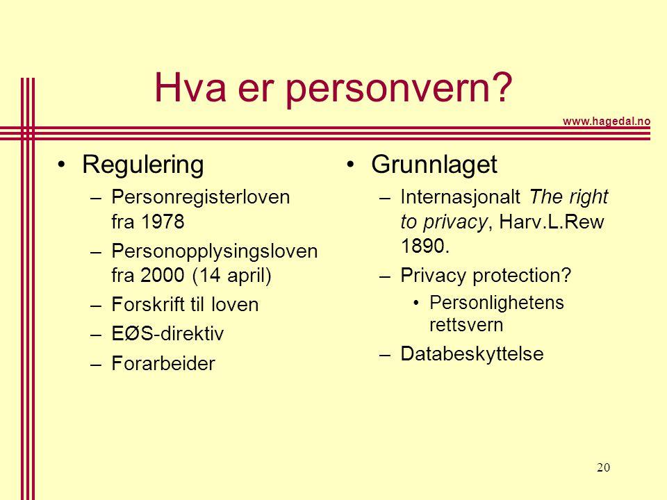 www.hagedal.no 20 Hva er personvern? •Regulering –Personregisterloven fra 1978 –Personopplysingsloven fra 2000 (14 april) –Forskrift til loven –EØS-di