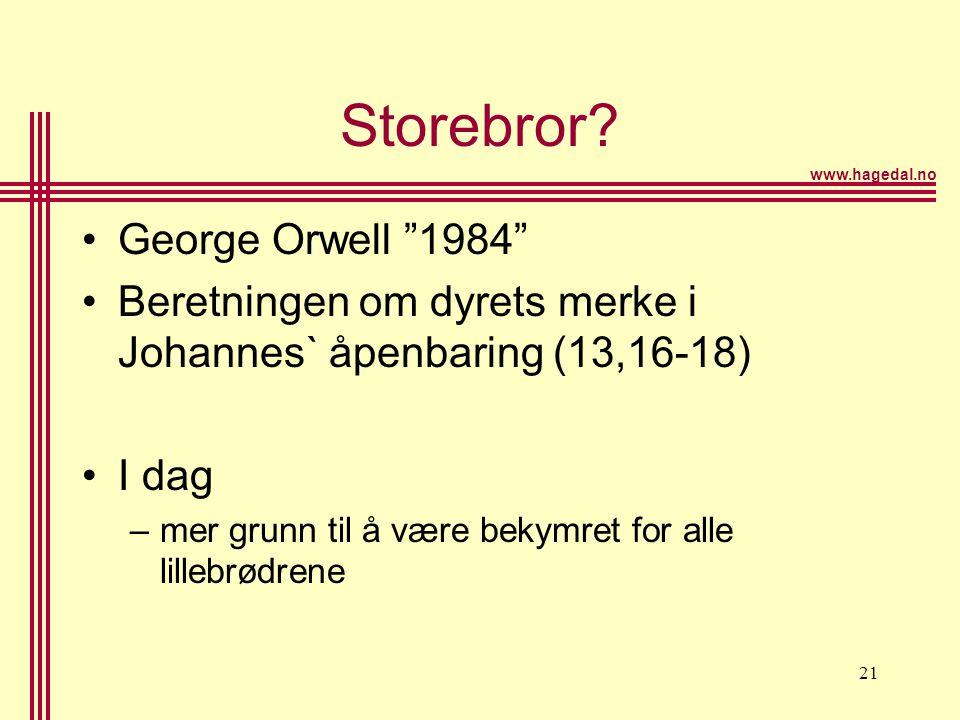 """www.hagedal.no 21 Storebror? •George Orwell """"1984"""" •Beretningen om dyrets merke i Johannes` åpenbaring (13,16-18) •I dag –mer grunn til å være bekymre"""