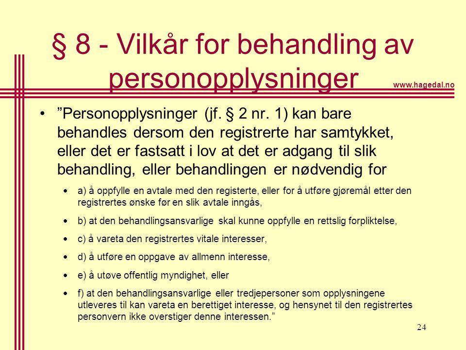 "www.hagedal.no 24 § 8 - Vilkår for behandling av personopplysninger •""Personopplysninger (jf. § 2 nr. 1) kan bare behandles dersom den registrerte har"