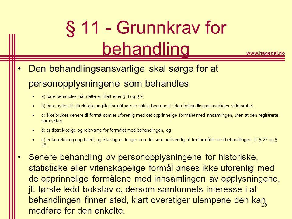 www.hagedal.no 26 § 11 - Grunnkrav for behandling •Den behandlingsansvarlige skal sørge for at personopplysningene som behandles  a) bare behandles n