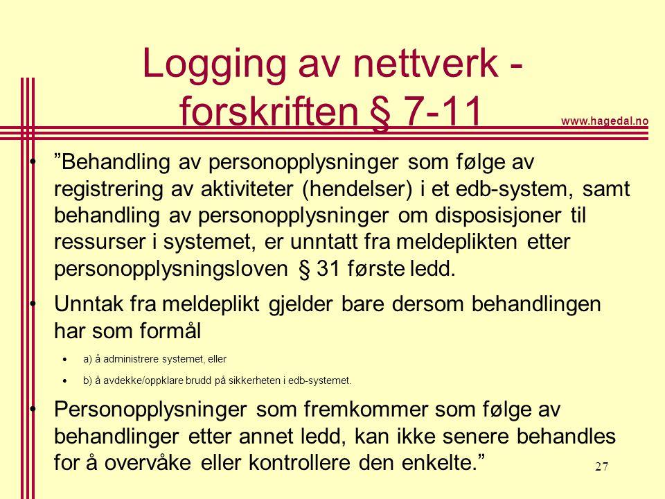"""www.hagedal.no 27 Logging av nettverk - forskriften § 7-11 •""""Behandling av personopplysninger som følge av registrering av aktiviteter (hendelser) i e"""