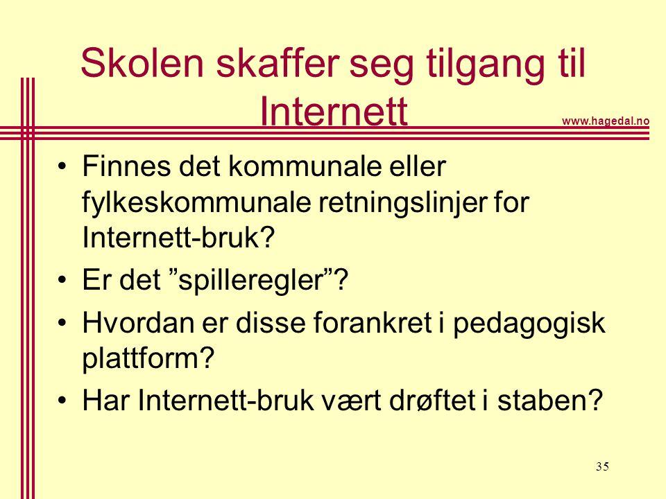 """www.hagedal.no 35 Skolen skaffer seg tilgang til Internett •Finnes det kommunale eller fylkeskommunale retningslinjer for Internett-bruk? •Er det """"spi"""