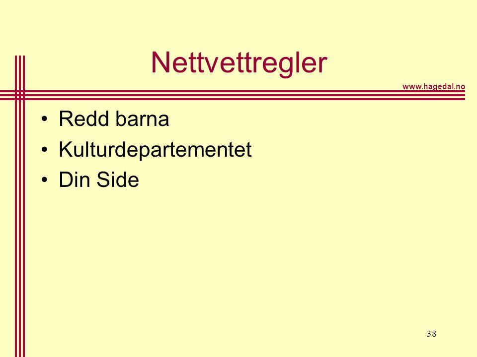 www.hagedal.no 38 Nettvettregler •Redd barna •Kulturdepartementet •Din Side