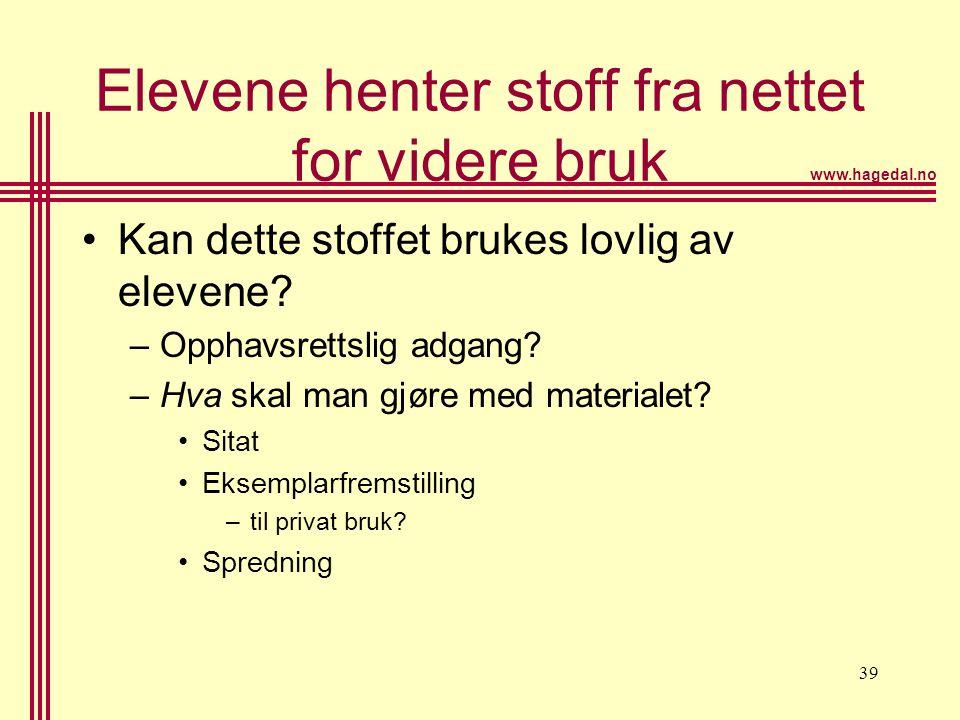 www.hagedal.no 39 Elevene henter stoff fra nettet for videre bruk •Kan dette stoffet brukes lovlig av elevene? –Opphavsrettslig adgang? –Hva skal man