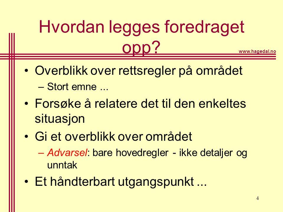www.hagedal.no 4 Hvordan legges foredraget opp? •Overblikk over rettsregler på området –Stort emne... •Forsøke å relatere det til den enkeltes situasj