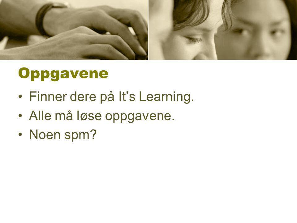 Oppgavene •Finner dere på It's Learning. •Alle må løse oppgavene. •Noen spm