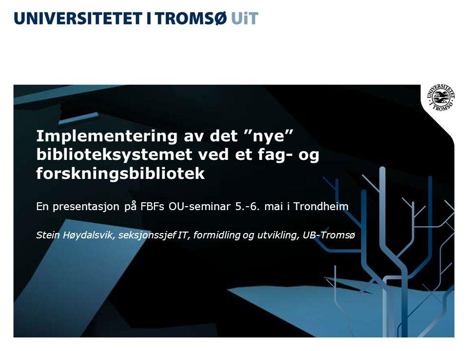 Implementering av det nye biblioteksystemet ved et fag- og forskningsbibliotek En presentasjon på FBFs OU-seminar 5.-6.