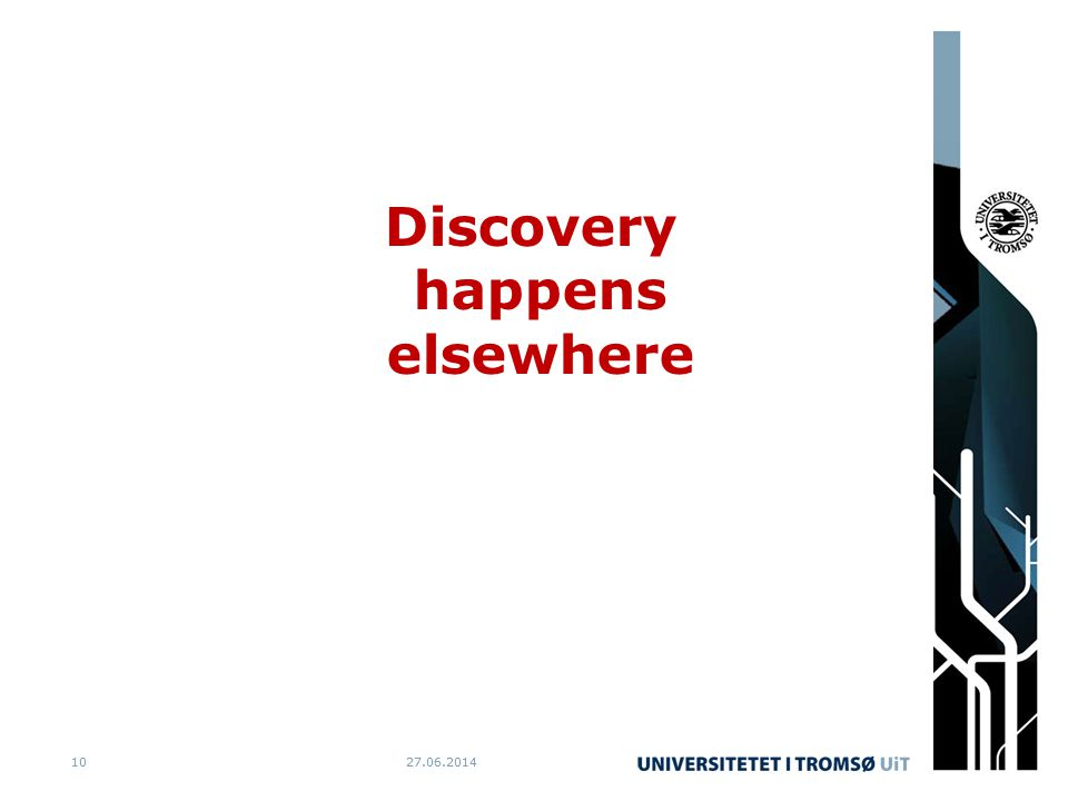 27.06.20141027.06.201410 Discovery happens elsewhere