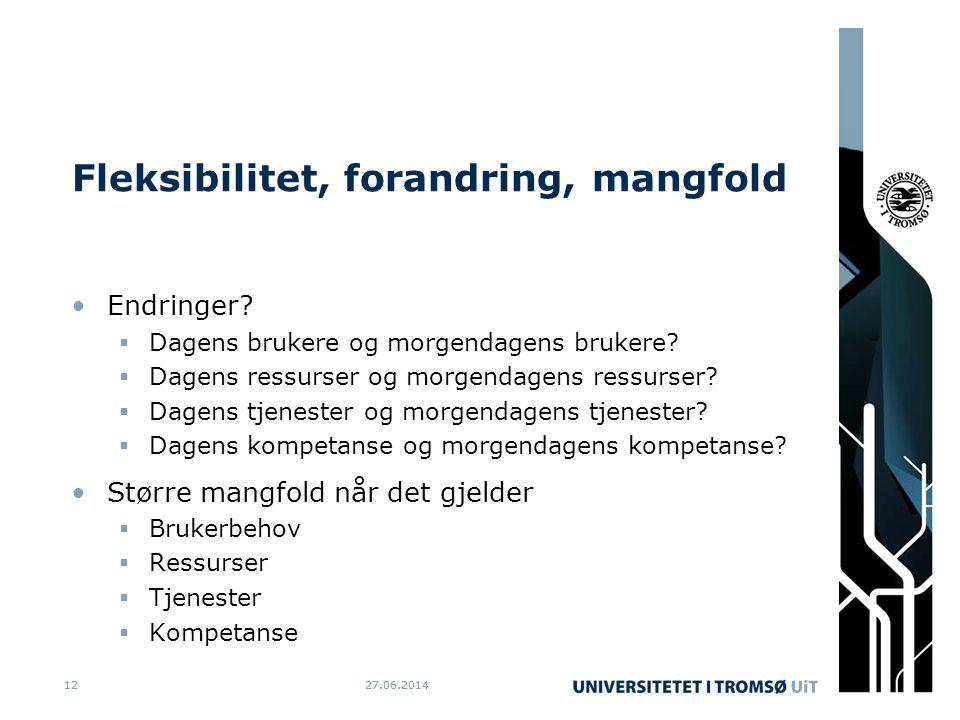 27.06.20141227.06.201412 Fleksibilitet, forandring, mangfold •Endringer.