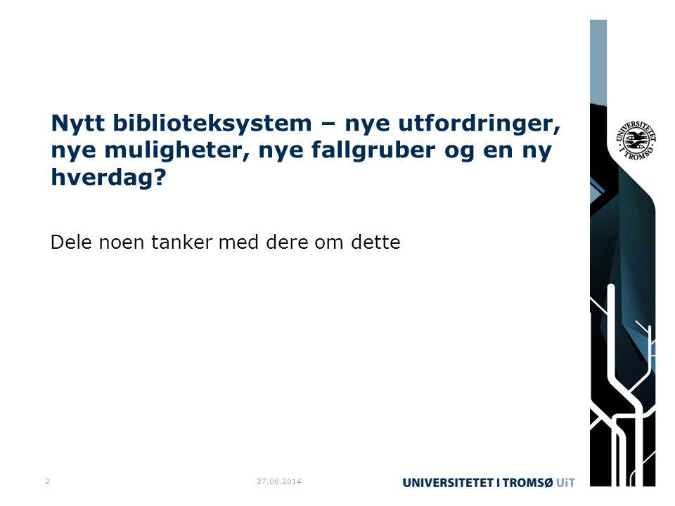27.06.20142 Nytt biblioteksystem – nye utfordringer, nye muligheter, nye fallgruber og en ny hverdag.
