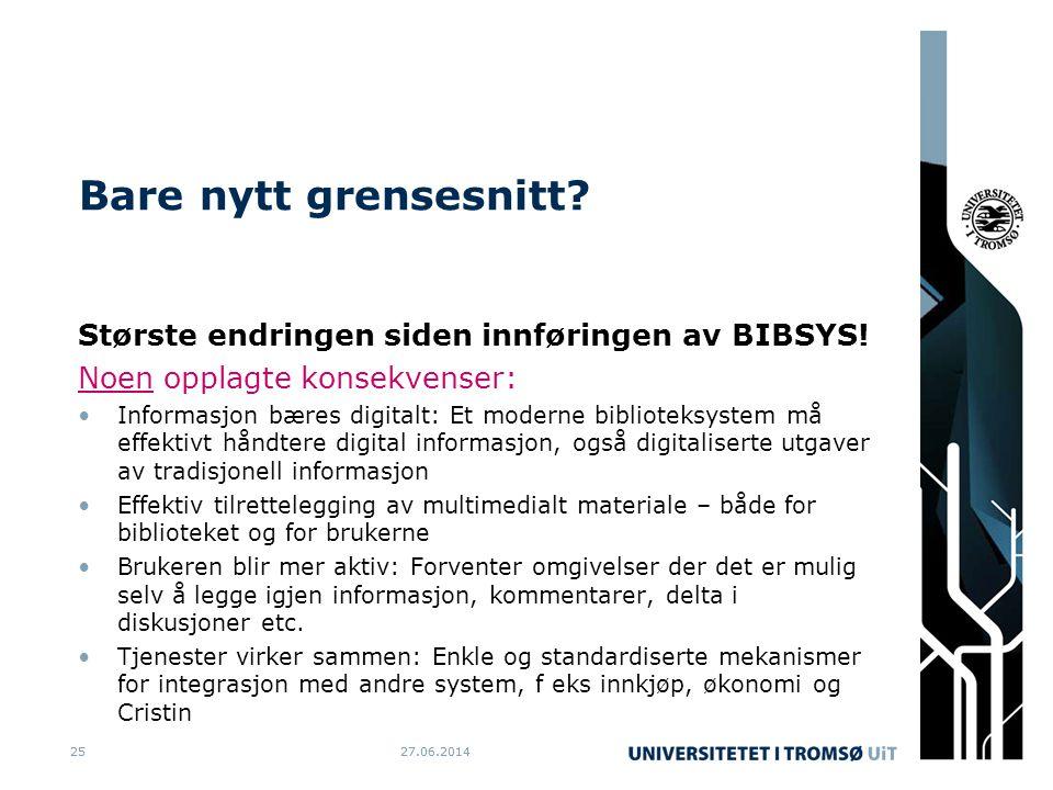27.06.20142527.06.201425 Bare nytt grensesnitt. Største endringen siden innføringen av BIBSYS.