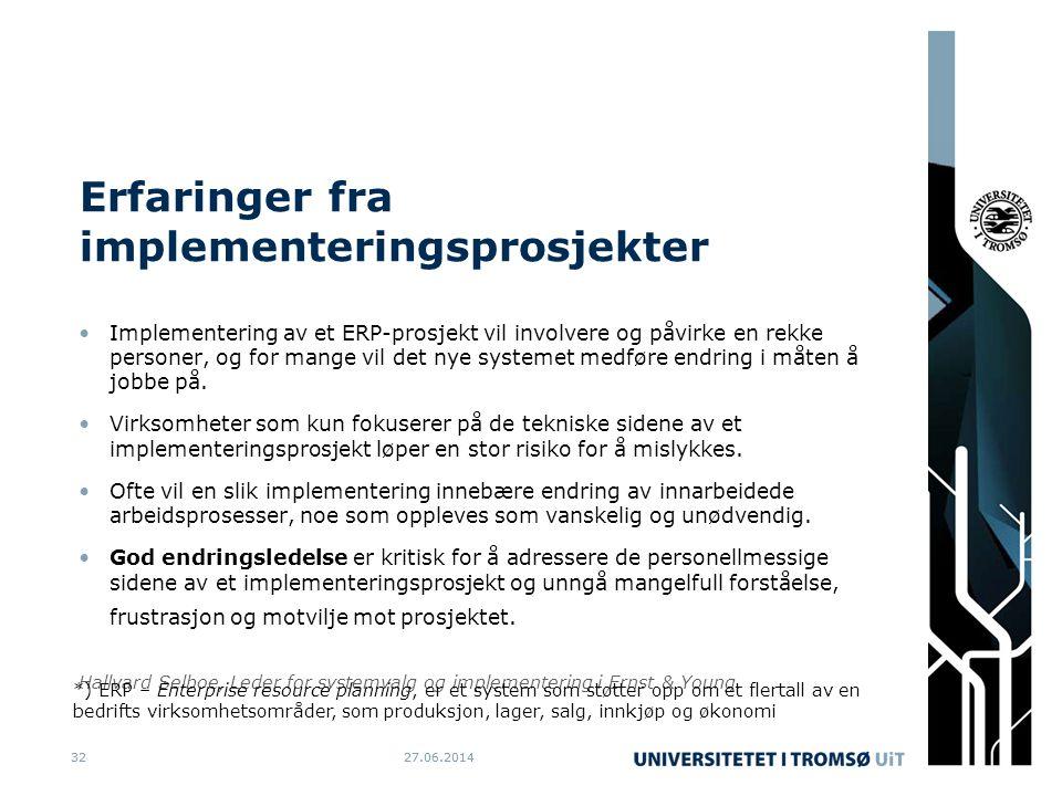 27.06.20143227.06.201432 Erfaringer fra implementeringsprosjekter •Implementering av et ERP-prosjekt vil involvere og påvirke en rekke personer, og for mange vil det nye systemet medføre endring i måten å jobbe på.