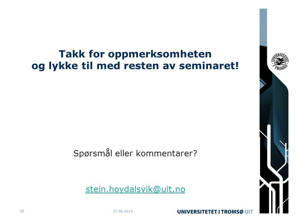 27.06.20143527.06.201435 Takk for oppmerksomheten og lykke til med resten av seminaret.