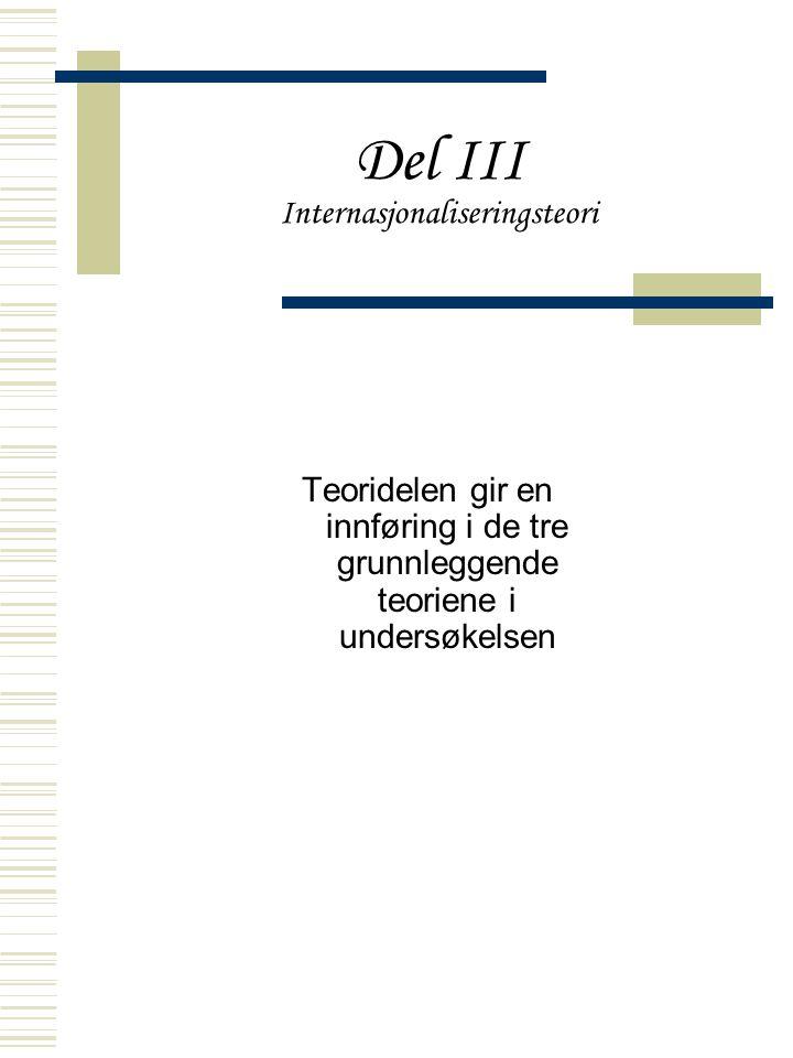 Del III Internasjonaliseringsteori Teoridelen gir en innføring i de tre grunnleggende teoriene i undersøkelsen