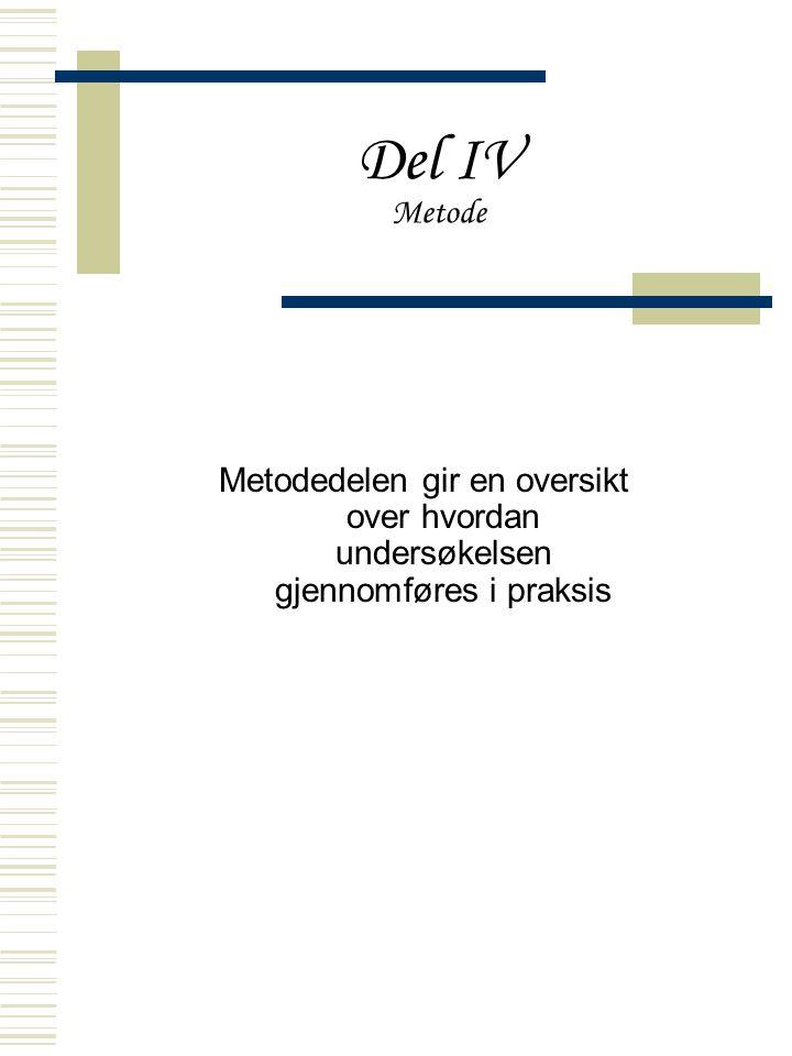 Del IV Metode Metodedelen gir en oversikt over hvordan undersøkelsen gjennomføres i praksis