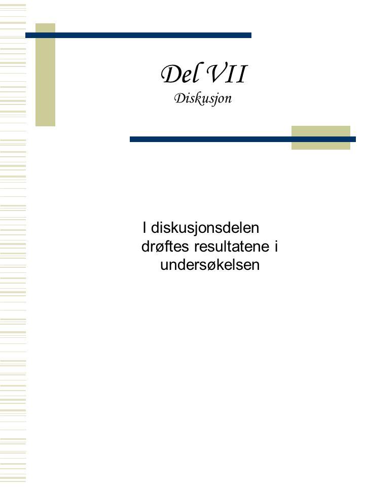 Del VII Diskusjon I diskusjonsdelen drøftes resultatene i undersøkelsen