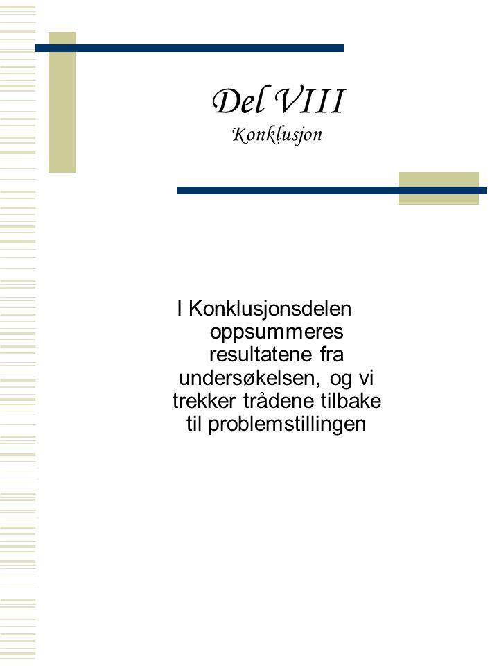 Del VIII Konklusjon I Konklusjonsdelen oppsummeres resultatene fra undersøkelsen, og vi trekker trådene tilbake til problemstillingen