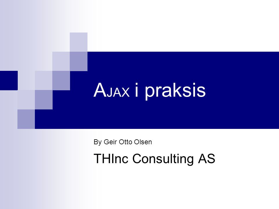 A JAX i praksis By Geir Otto Olsen THInc Consulting AS