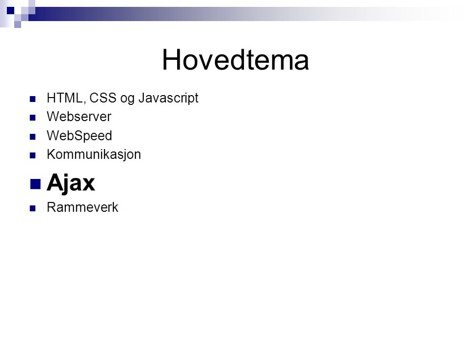  HTML, CSS og Javascript  Webserver  WebSpeed  Kommunikasjon  Ajax  Rammeverk Hovedtema