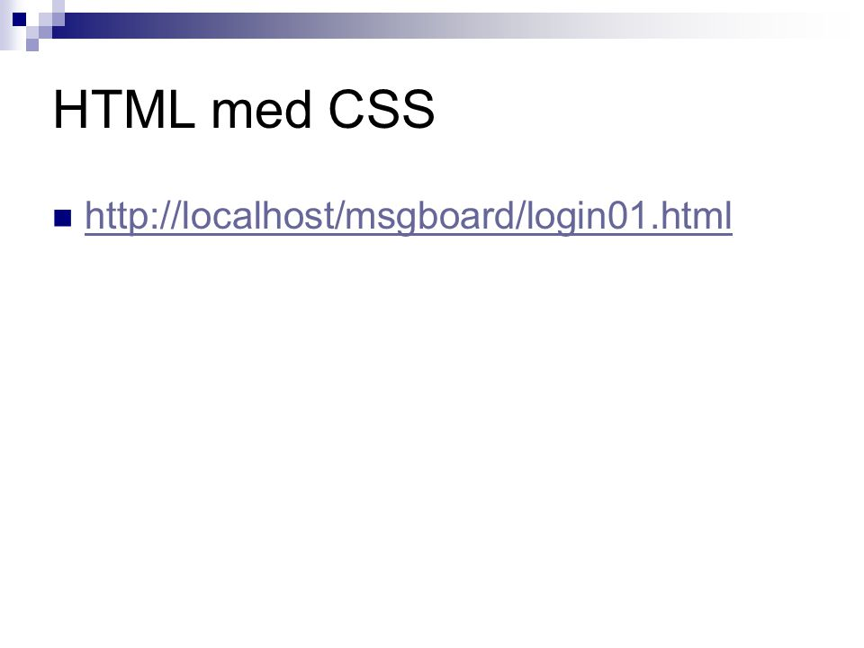 HTML med CSS  http://localhost/msgboard/login01.html http://localhost/msgboard/login01.html