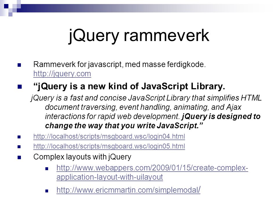 "jQuery rammeverk  Rammeverk for javascript, med masse ferdigkode. http://jquery.com http://jquery.com  ""jQuery is a new kind of JavaScript Library."