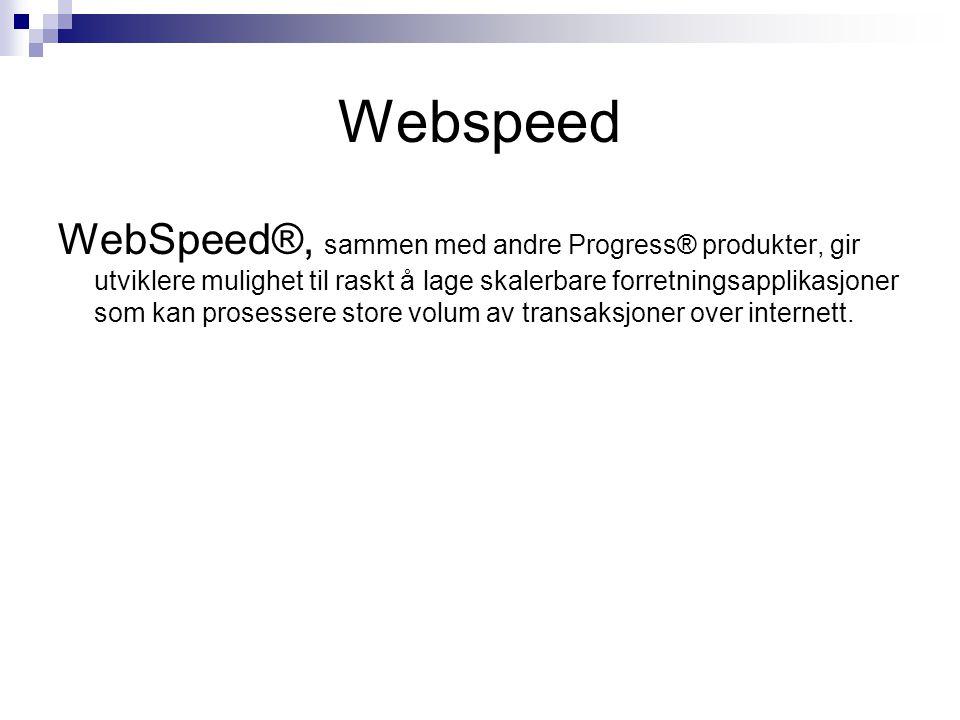 Webspeed WebSpeed®, sammen med andre Progress® produkter, gir utviklere mulighet til raskt å lage skalerbare forretningsapplikasjoner som kan prosessere store volum av transaksjoner over internett.