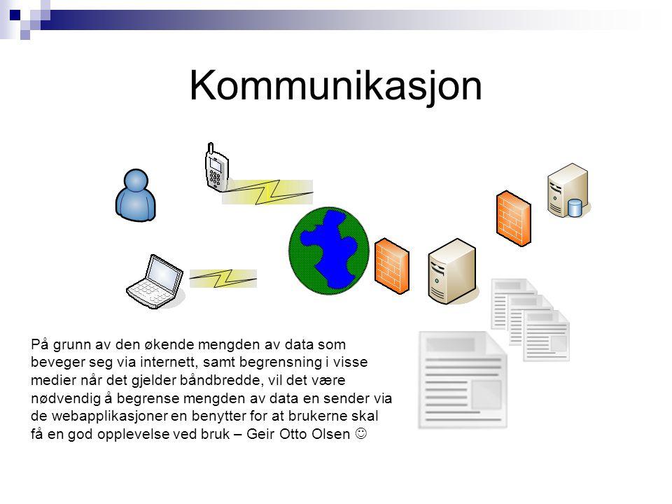 Kommunikasjon På grunn av den økende mengden av data som beveger seg via internett, samt begrensning i visse medier når det gjelder båndbredde, vil det være nødvendig å begrense mengden av data en sender via de webapplikasjoner en benytter for at brukerne skal få en god opplevelse ved bruk – Geir Otto Olsen 