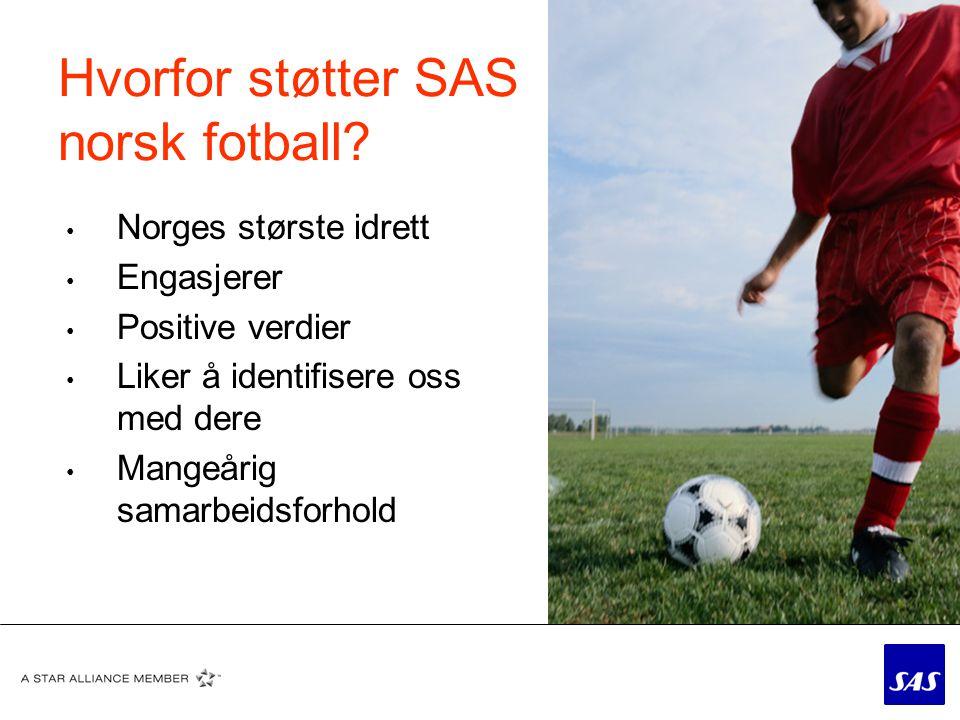 SAS og norsk idrett • Samarbeider med NFF, NSF og NIF/Olympiatoppen • Spesialtilpassede priser og produkter til norsk idrett • Fleksibilitet og bagasje • Sportspriser • Vi strekker oss lengre…..for norsk idrett og norsk fotball