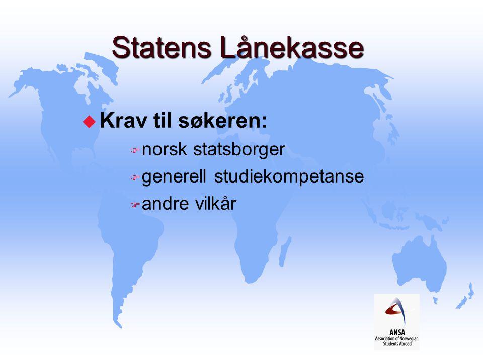 Statens Lånekasse u Krav til søkeren: F norsk statsborger F generell studiekompetanse F andre vilkår