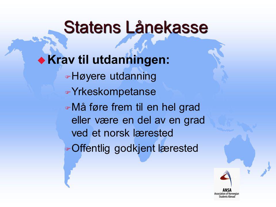 Statens Lånekasse u Krav til utdanningen: F Høyere utdanning F Yrkeskompetanse F Må føre frem til en hel grad eller være en del av en grad ved et nors