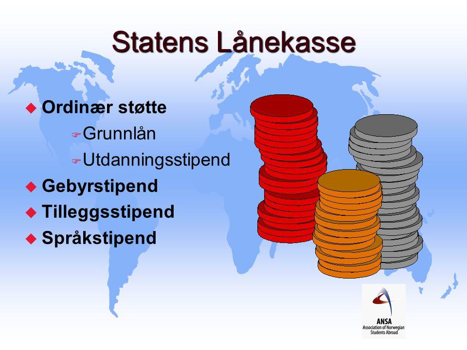 Statens Lånekasse u Ordinær støtte F Grunnlån F Utdanningsstipend u Gebyrstipend u Tilleggsstipend u Språkstipend