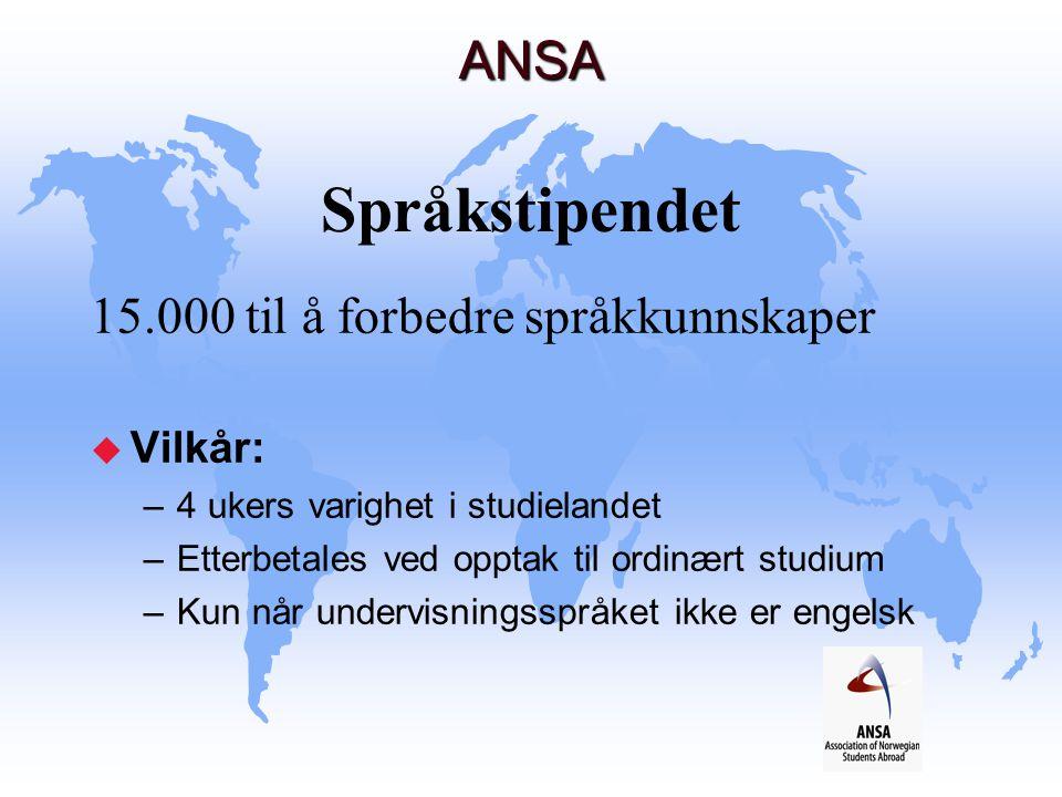 ANSA ANSA Språkstipendet 15.000 til å forbedre språkkunnskaper u Vilkår: –4 ukers varighet i studielandet –Etterbetales ved opptak til ordinært studiu