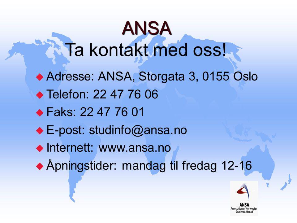 ANSA ANSA Ta kontakt med oss! u Adresse: ANSA, Storgata 3, 0155 Oslo u Telefon: 22 47 76 06 u Faks: 22 47 76 01 u E-post: studinfo@ansa.no u Internett
