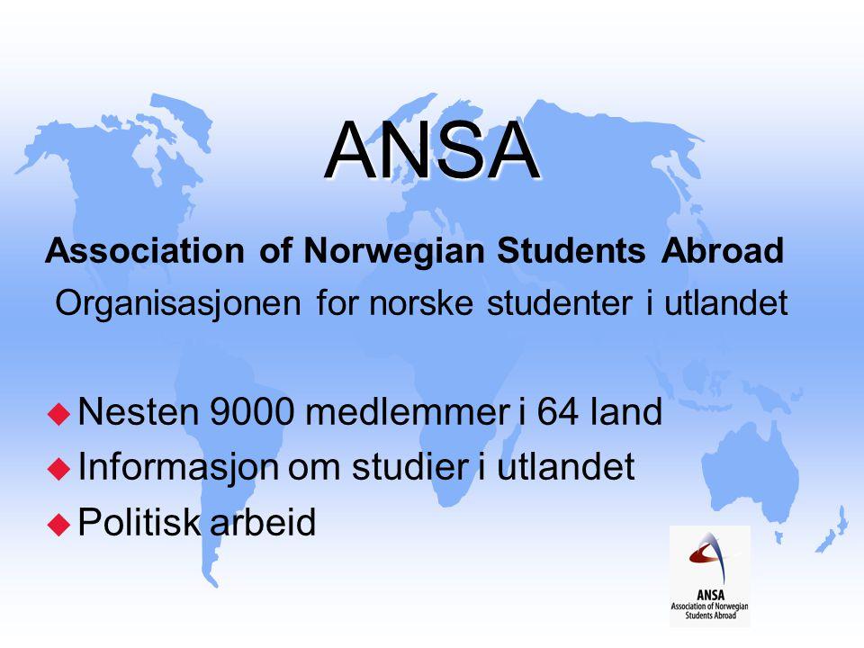 ANSA Association of Norwegian Students Abroad Organisasjonen for norske studenter i utlandet u Nesten 9000 medlemmer i 64 land u Informasjon om studie