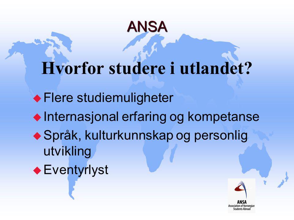 ANSA ANSA Hvorfor studere i utlandet? u Flere studiemuligheter u Internasjonal erfaring og kompetanse u Språk, kulturkunnskap og personlig utvikling u