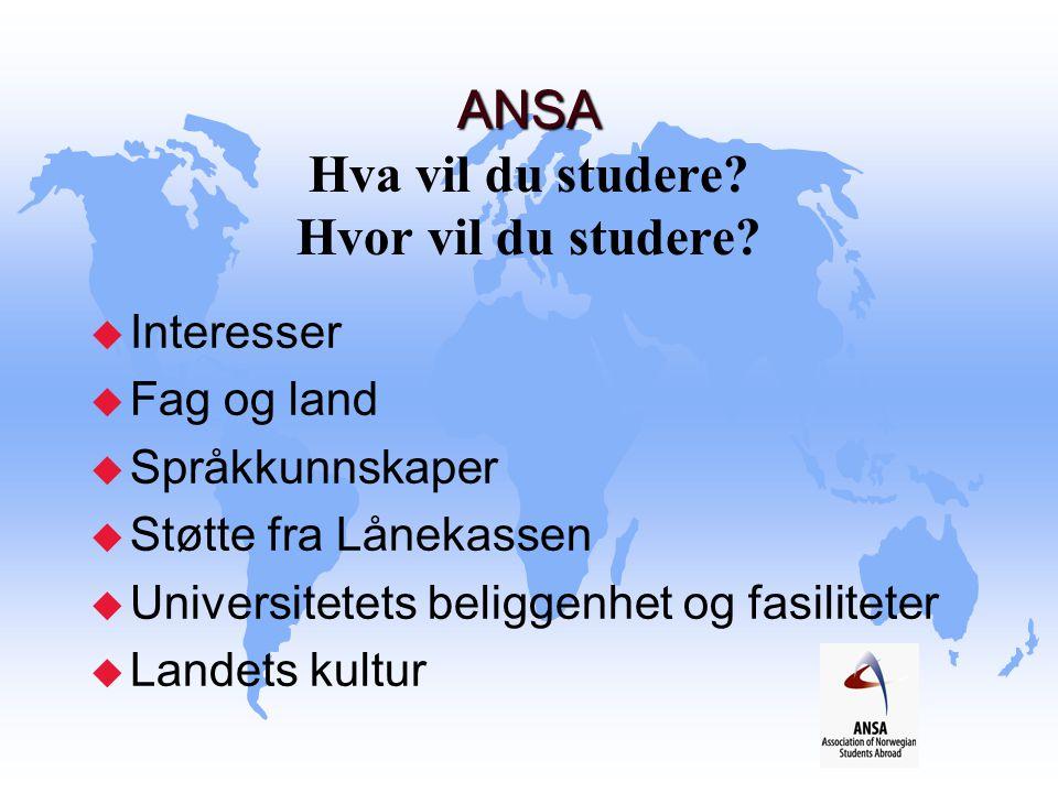 ANSA ANSA Hva vil du studere? Hvor vil du studere? u Interesser u Fag og land u Språkkunnskaper u Støtte fra Lånekassen u Universitetets beliggenhet o