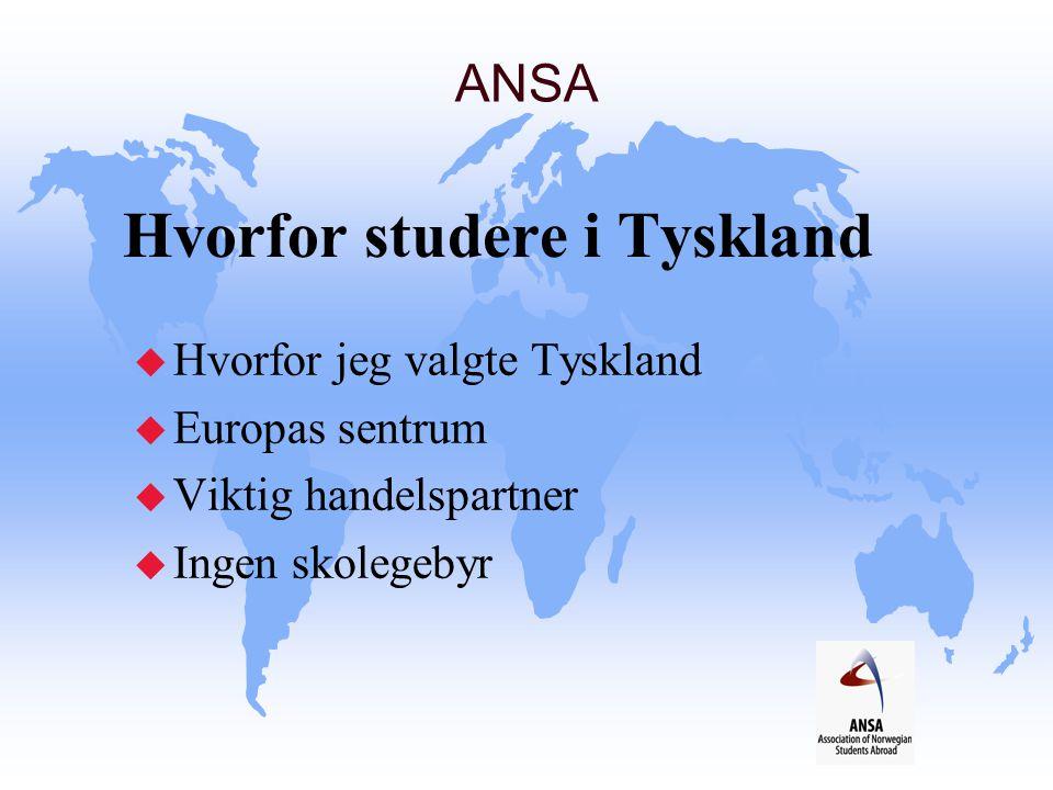 Hvorfor studere i Tyskland u Hvorfor jeg valgte Tyskland u Europas sentrum u Viktig handelspartner u Ingen skolegebyr ANSA