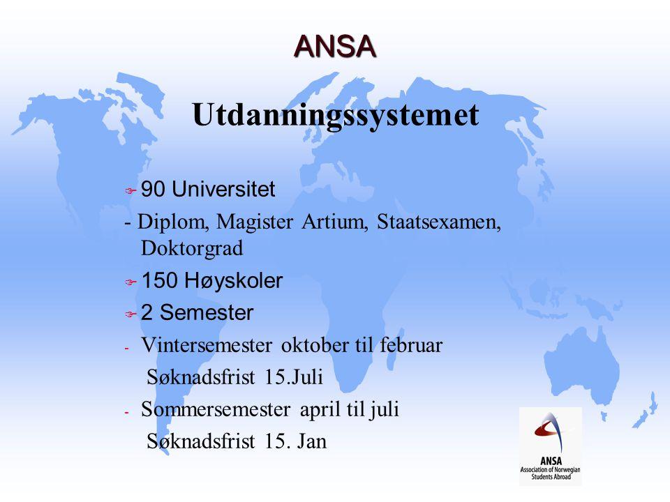 ANSA ANSA Utdanningssystemet  90 Universitet - Diplom, Magister Artium, Staatsexamen, Doktorgrad  150 Høyskoler F 2 Semester - Vintersemester oktobe