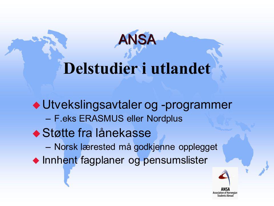 ANSA ANSA Delstudier i utlandet u Utvekslingsavtaler og -programmer –F.eks ERASMUS eller Nordplus u Støtte fra lånekasse –Norsk lærested må godkjenne