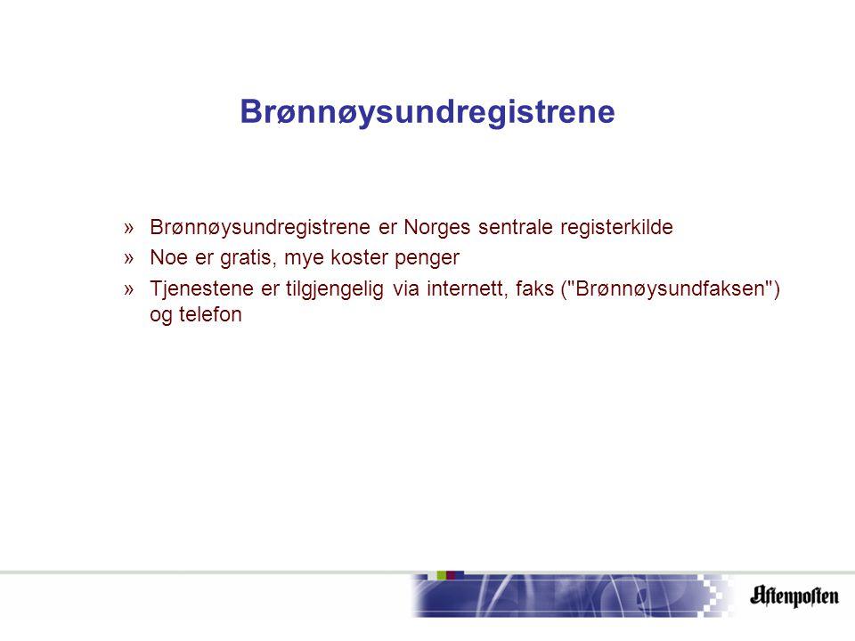 Brønnøysundregistrene »Brønnøysundregistrene er Norges sentrale registerkilde »Noe er gratis, mye koster penger »Tjenestene er tilgjengelig via internett, faks ( Brønnøysundfaksen ) og telefon